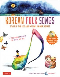 Korean folk songs : stars in the sky and dreams in our hearts - Robert Sang-Ung Choi ; illustrations by Samee Back.