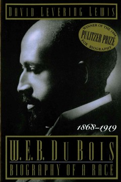 W.E.B. DuBois : biography of a race, 1868-1919 / David Levering Lewis. - David Levering Lewis.