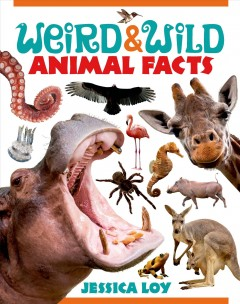 Weird & wild animal facts /  Jessica Loy. - Jessica Loy.