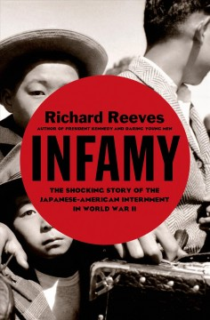 Infamy : the shocking story of the Japanese American internment in World War II / Richard Reeves. - Richard Reeves.