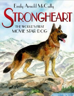 Strongheart : the world's first movie star dog - Emily Arnold McCully.