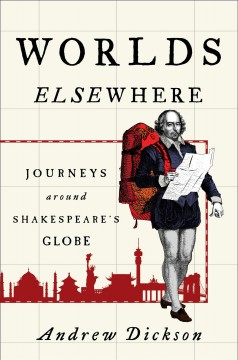 Worlds Elsewhere : Journeys Around Shakespeare's Globe