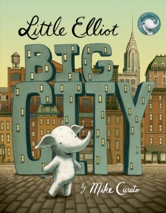 Little Elliot, big city - story and pictures by Mike Curato.