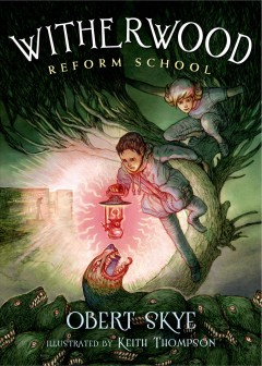 Witherwood Reform School /  Obert Skye ; with illustrations by Keith Thompson. - Obert Skye ; with illustrations by Keith Thompson.