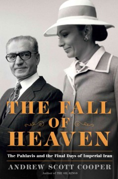 Fall of Heaven : The Pahlavis and the Final Days of Imperial Iran