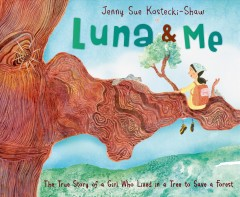 Luna and me : the true story of a girl who lived in a tree to save a forest / Jenny Sue Kostecki-Shaw. - Jenny Sue Kostecki-Shaw.