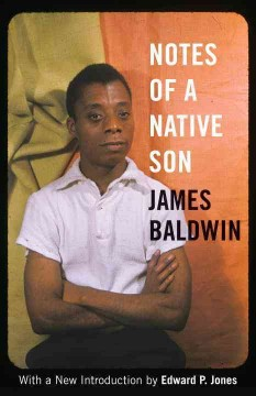 Notes of a native son /  James Baldwin ; with a new introduction by Edward P. Jones. - James Baldwin ; with a new introduction by Edward P. Jones.