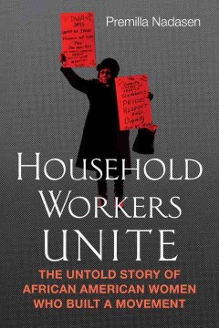 Household workers unite : the untold story of African American women who built a movement / Premilla Nadasen. - Premilla Nadasen.