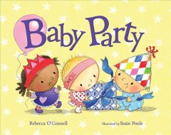 Baby party /  Rebecca O'Connell ; illustrated by Susie Poole. - Rebecca O'Connell ; illustrated by Susie Poole.