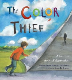 The color thief : a family's story of depression / written by Andrew Fusek Peters & Polly Peters ; illustrated by Karin Littlewood. - written by Andrew Fusek Peters & Polly Peters ; illustrated by Karin Littlewood.