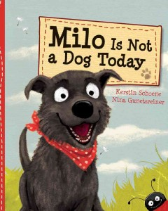 Milo is not a dog today - Kerstin Schoene, Nina Gunetsreiner.