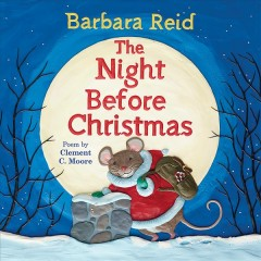 The night before Christmas - poem by Clement C. Moore ; [illustrated by] Barbara Reid.