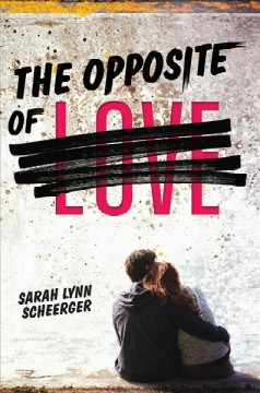 The opposite of love - by Sarah Lynn Scheerger.