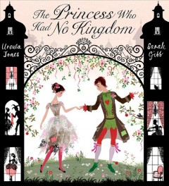 The princess who had no kingdom - Ursula Jones ; illustrated by Sarah Gibb.