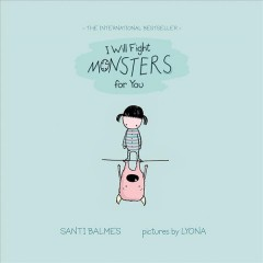 I will fight monsters for you /  Santi Balmes ; pictures by Lyona. - Santi Balmes ; pictures by Lyona.