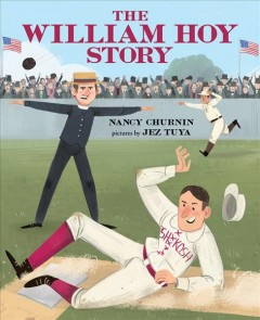 The William Hoy story : how a deaf baseball player changed the game / Nancy Churnin ; illustrations by Jez Tuya. - Nancy Churnin ; illustrations by Jez Tuya.