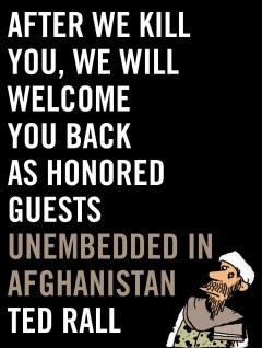 After We Kill You, We Will Welcome You Back As Honored Guests : Unembedded in Afghanistan