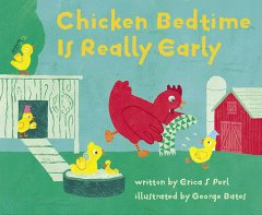 Chicken bedtime is really early /  written by Erica S. Perl ; illustrated by George Bates. - written by Erica S. Perl ; illustrated by George Bates.