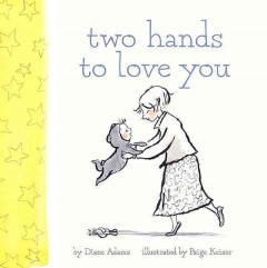 Two hands to love you - [text, Diane] Adams ; [illustrations, Paige] Keiser.