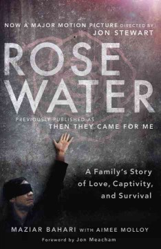 Rosewater : a family's story of love, captivity, and survival - Maziar Bahari with Aimee Molloy ; foreword by Jon Meacham.