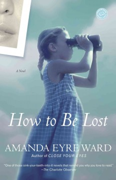 How to be lost : a novel / Amanda Eyre Ward. - Amanda Eyre Ward.