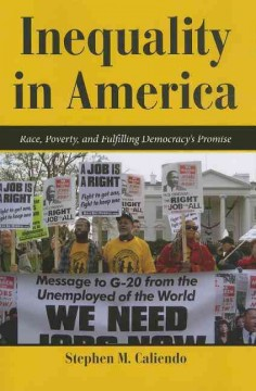 Inequality in America : race, poverty, and fulfilling democracy's promise - Stephen M. Caliendo.