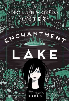 Enchantment Lake : a Northwoods mystery / Margi Preus. - Margi Preus.