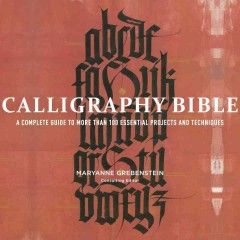 Calligraphy bible : a complete guide to more than 100 essential projects and techniques / Maryanne Grebenstein, consulting editor. - Maryanne Grebenstein, consulting editor.