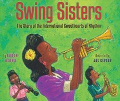 Swing sisters : the story of the International Sweethearts of Rhythm / by Karen Deans ; illustrated by Joe Cepeda. - by Karen Deans ; illustrated by Joe Cepeda.