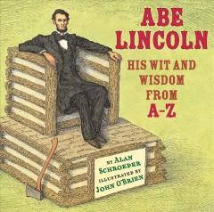 Abe Lincoln : his wit and wisdom from A to Z / by Alan Schroeder ; illustrated by John O'Brien. - by Alan Schroeder ; illustrated by John O'Brien.