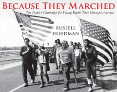 Because they marched : the people's campaign for voting rights that changed America / Russell Freedman. - Russell Freedman.
