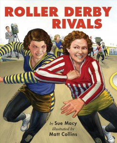 Roller derby rivals - by Sue Macy ; illustrated by Matt Collins.
