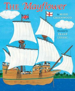 The Mayflower - by Mark Greenwood ; illustrated by Frané Lessac.