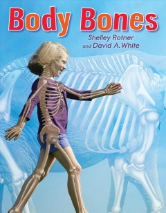 Body bones - Shelley Rotner and David A. White.