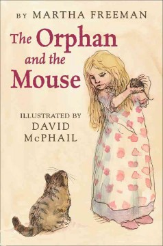 The orphan and the mouse - by Martha Freeman ; illustrated by David McPhail.