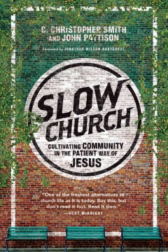 Slow church : cultivating community in the patient way of Jesus - C. Christopher Smith, John Pattison.