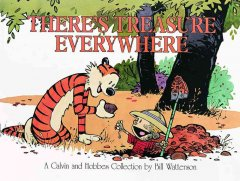 There's treasure everywhere : a Calvin and Hobbes collection / Bill Watterson. - Bill Watterson.