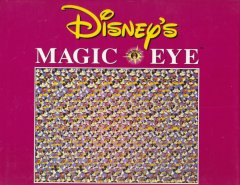 Disney's magic eye : 3D illusions / by N.E. Thing Enterprises. - by N.E. Thing Enterprises.