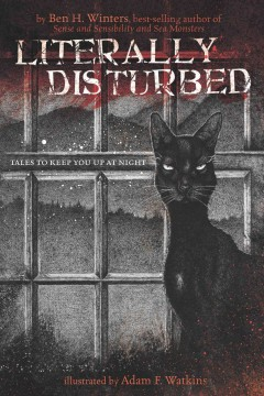 Literally disturbed : tales to keep you up at night - by Ben H. Winters ; illustrated by Adam F. Watkins.