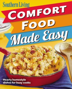 Southern Living comfort food made easy : hearty homestyle dishes for busy cooks.