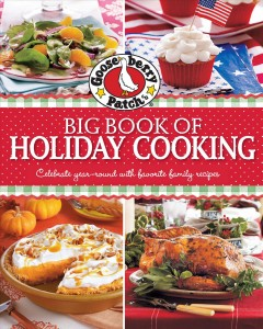 Gooseberry Patch big book of holiday cooking : celebrate year-round with favorite family recipes.