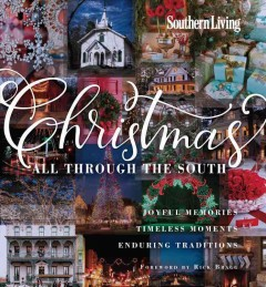 Southern Living Christmas All Through the South : Joyful Memories, Timeless Moments, Enduring Traditions