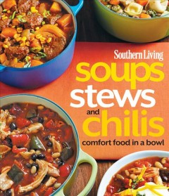 Soups, stews, and chilis : comfort food in a bowl.