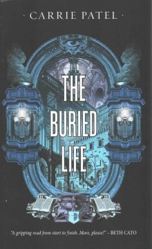 The buried life /  Carrie Patel. - Carrie Patel.