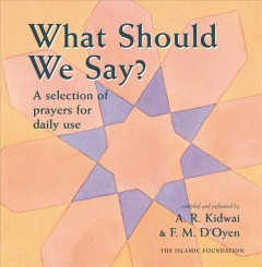 What should we say? : a selection of prayers for daily use / compiled and explained by A.R. Kidwai & F.M. D'Oyen ; illustrated by Stevan Stratford. - compiled and explained by A.R. Kidwai & F.M. D'Oyen ; illustrated by Stevan Stratford.
