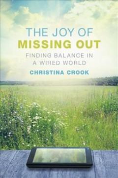 The joy of missing out : finding balance in a wired world / Christina Crook. - Christina Crook.