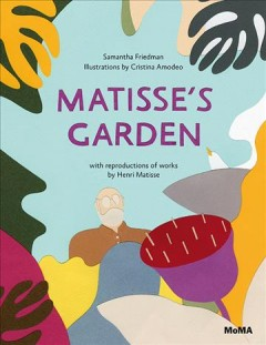 Matisse's garden - Samantha Friedman ; illustrations by Cristina Amodeo ; with reproductions of artworks by Henri Matisse.
