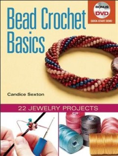 Bead Crochet Basics & Beyond : 27 Jewelry Projects