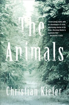 The animals : a novel / Christian Kiefer. - Christian Kiefer.