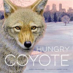 Hungry Coyote /  Cheryl Blackford ; illustrations by Laurie Caple. - Cheryl Blackford ; illustrations by Laurie Caple.